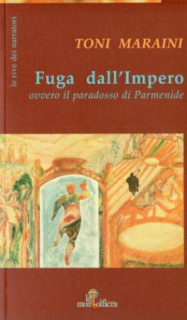 2004 – Fuga dall'Impero, ovvero Il Paradosso di Parmenide. La Mongolfiera Editrice Alternativa, Cosenza.