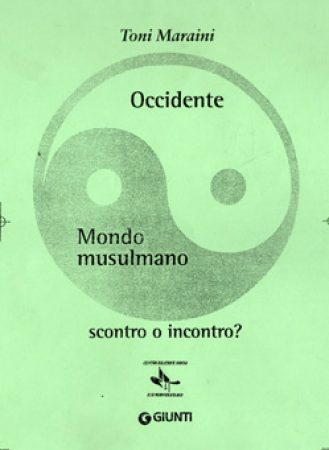 2003 – Occidente/Mondo musulmano, scontro o incontro? Il Giardino dei Ciliegi/Giunti, Firenze.